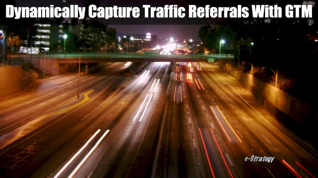 Dynamically Capture Referral Traffic With Google Tag Manager