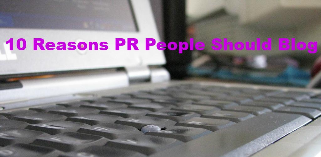 10 Reasons PR People Should Blog
